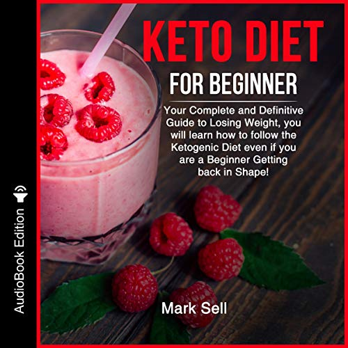 Keto Diet for Beginner: Your Complete and Definitive Guide to Losing Weight, You Will Learn How to Follow the Ketogenic Diet Even If You Are a Beginner Getting Back in Shape!