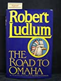 The Road to Omaha, Robert Ludlum, 0394573293
