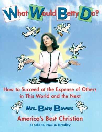 Download What Would Betty Do?: How to Succeed at the Expense of Others in this World-and the Next ebook