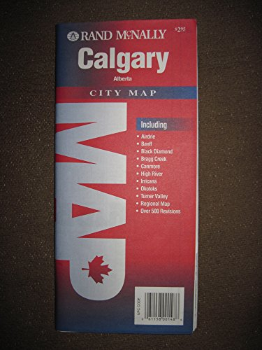 Calgary, Alberta city map: Including Airdrie, Banff, Black Diamond, Bragg Creek, Canmore, High River, Irricana, Okotoks, Turner Valley, regional map, over 500 revisions