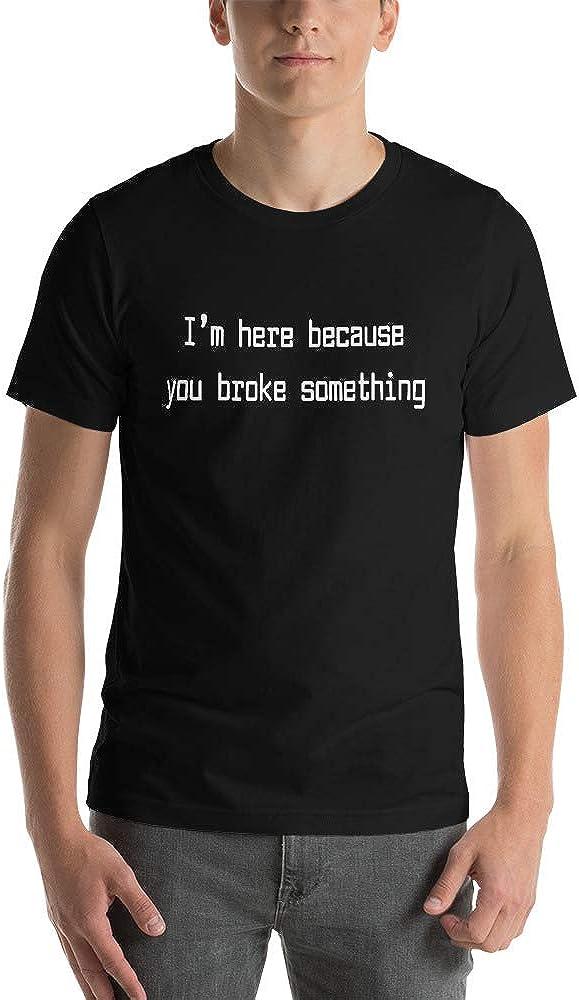 Im Here Because You Broke Something T-Shirt Gift rt Computer Nerds Geeks Shirts Gifts