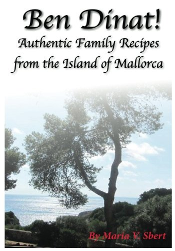 Ben Dinat!: Authentic Family Recipes from the Island of Mallorca by Maria V Sbert