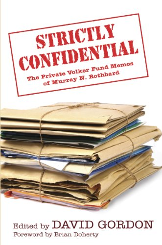 (Strictly Confidential: The Private Volker Fund Memos of Murray N. Rothbard (LvMI) )