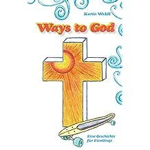 Ways to God: Eine Geschichte für Firmlinge (German Edition)