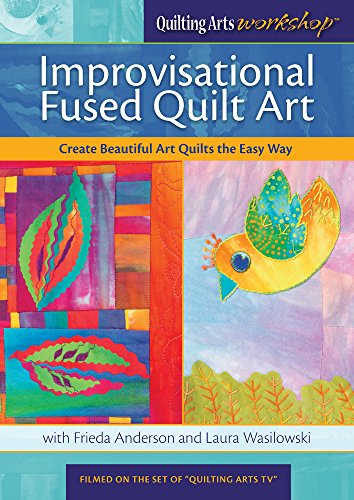 Improvisational Fused Quilt Art: Create Beautiful Art Quilts the Easy Way