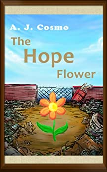 The Hope Flower (a great book for children ages 4 to 8) by [Cosmo, A.J.]