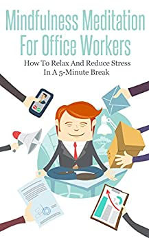 mindfulness meditation for office workers how to relax and reduce stress in a 5