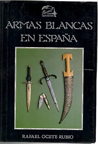 ARMAS BLANCAS EN ESPAÑA: Amazon.es: OCETE RUBIO, RAFAEL: Libros