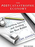 The Post Catastrophe Economy: Rebuilding America and Avoiding the Next Bubble
