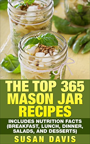 The Top 365 Mason Jar Recipes - Includes Nutrition Facts (Breakfast, Lunch, Dinner, Salads, and Desserts)]()