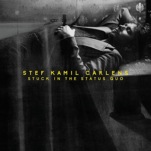Stef Kamil Carlens - Stuck in the Status Quo (2017) [WEB FLAC] Download