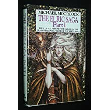 The Elric Saga: Part I (Elric of Melnibone, The Sailor on the Seas of Fate, The Weird of the White Wolf)