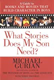 What Stories Does My Son Need? A Guide to Books and Movies that Build Character in Boys
