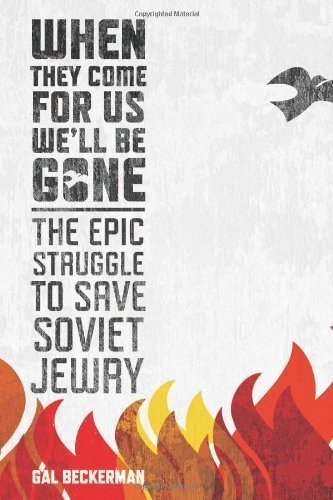 Download When They Come for Us, We'll Be Gone: The Epic Struggle to Save Soviet Jewry [Hardcover] pdf epub