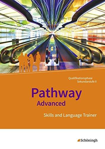 Pathway und Pathway Advanced: Pathway Advanced - Lese- und Arbeitsbuch Englisch für die Qualifikationsphase der gymnasialen Oberstufe - ... Trainer: Arbeitsheft mit Lösungen auf CD-ROM