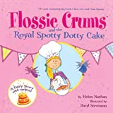 Flossie Crums and the Royal Spotty Dotty Cake, Helen Nathan, 1843651882