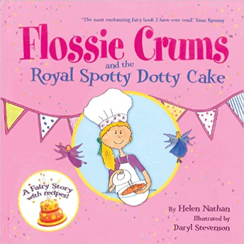 Flossie Crums and the Royal Spotty Dotty Cake: A Flossie Crums Baking Adventure (Flossie Crums Baking Adventures)