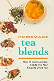 Homemade Tea Blends: How to Turn Everyday Foods into Your Favorite Dried Tea