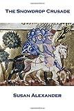 The Snowdrop Crusade, Susan Alexander, 1493792261