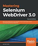 Mastering Selenium WebDriver 3.0: Boost the performance and reliability of your automated checks by mastering Selenium WebDriver, 2nd Edition 版本
