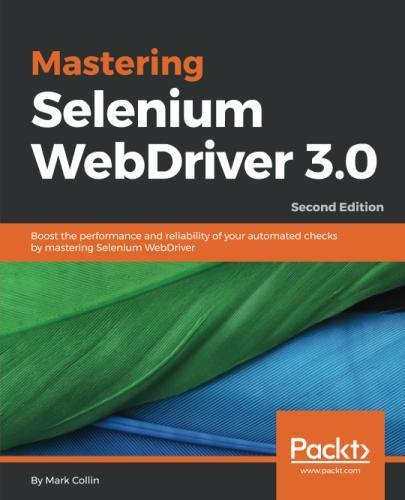 Mastering Selenium WebDriver 3.0: Boost the performance and reliability of your automated checks by mastering Selenium WebDriver, 2nd Edition by Packt Publishing - ebooks Account
