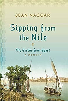 Sipping from the Nile: My Exodus from Egypt by [Naggar, Jean]