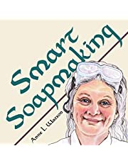 Smart Soapmaking: The Simple Guide to Making Soap Quickly, Safely, and Reliably, or How to Make Soap That's Perfect for You, Your Family, or Friends: 1