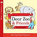 Dear Zoo and Friends Audiobook by Rod Campbell Narrated by Daniel Weyman