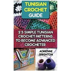 Tunisian Crochet Guide: 25 Simple Tunisian Crochet Patterns To Become An Advanced Crocheter: Tunisian Crochet, How To Crochet, Crochet Stitches, ... For Beginners, Tunisian Crochet Stitch Guide)