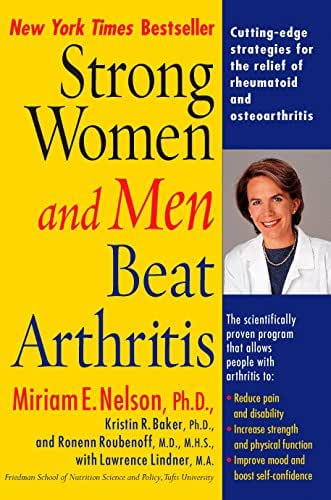 Strong Women and Men Beat Arthritis: Cutting-Edge Strategies for the Relief of Rheumatoid and Osteoarthritis