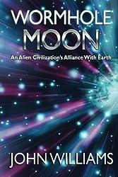 Wormhole Moon: An Alien Civilization's Alliance With Earth (Volume 1)