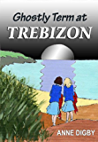 GHOSTLY TERM AT TREBIZON: {The Trebizon Boarding School Series}