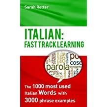 ITALIAN: FAST TRACK LEARNING: The 1000 most used Italian words with 3.000 phrase examples
