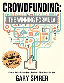 Crowdfunding: The Winning Formula: How to Raise Money For A Business That Works For You by [Spirer, Gary]