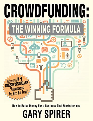 Crowdfunding: The Winning Formula: How to Raise Money For A Business That Works For You