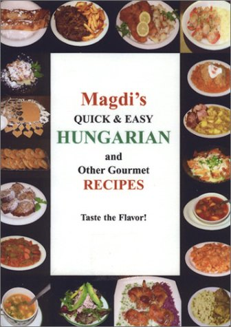 Magdi's Quick & Easy Hungarian & Other Gourmet Recipes by Magdi Zold