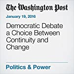 Democratic Debate a Choice Between Continuity and Change | Dan Balz