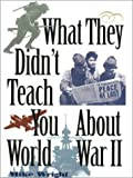 What They Didn't Teach You about World War II, Mike Wright, 0891416498