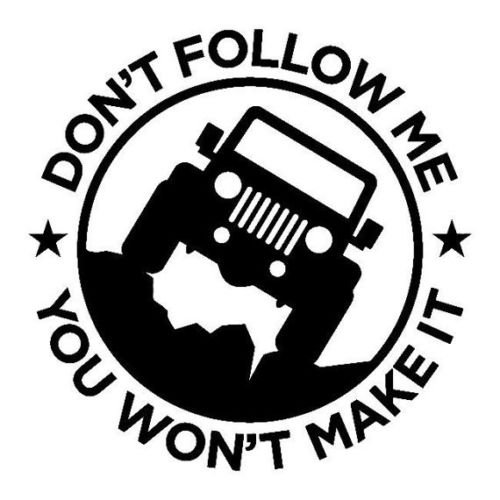 Don't Follow Me You Won't Make It Jeep Funny Vinyl Decal Sticker Truck Ford iPad, Die cut vinyl decal for windows, cars, trucks, tool boxes, laptops, MacBook - virtually any hard, smooth surface