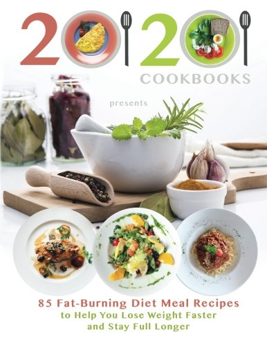 20/20 Cookbooks Presents: 85 Fat-Burning Diet Meal Recipes to Help You Lose Weight Faster and Stay Full Longer cover