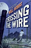 Crossing the Wire, Will Hobbs, 0060741384