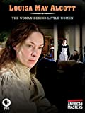 American Masters: Louisa May Alcott: The Woman Behind Little Women