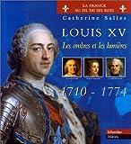 Louis XV : Les Ombres et les Lumières : 1710-1774