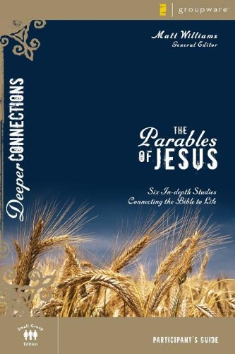 Download The Parables of Jesus Participant's Guide: Six In-depth Studies Connecting the Bible to Life (Deeper Connections) PDF