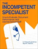 img - for The Incompetent Specialist: How to Evaluate, Document Performance, and Dismiss School Staff book / textbook / text book