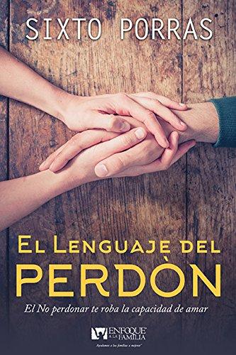 El Lenguaje del Perdon: El No Perdonar te Roba la Capacidad de Amar (Language Of Forgiveness Spanish Edition): Unforgiveness Robs Us of the Capacity to Love