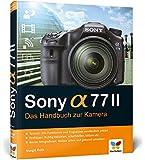 Sony alpha 77II: Das Handbuch zur Kamera