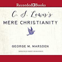C. S. Lewis's Mere Christianity: A Biography Audiobook by George M. Marsden Narrated by Robert Ian Mackenzie