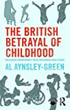 The British Betrayal of Childhood: Challenging Uncomfortable Truths and Bringing About Change
