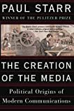 The Creation of the Media, Paul Starr, 0465081940